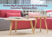 Dream Big & Implement It By Purchasing Anandam Rohinjan Flats